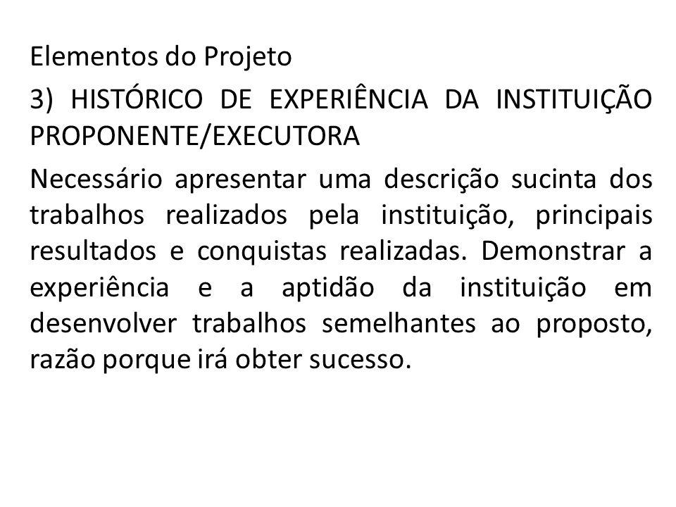 Elementos do Projeto 3) HISTÓRICO DE EXPERIÊNCIA DA INSTITUIÇÃO PROPONENTE/EXECUTORA Necessário apresentar uma descrição sucinta dos trabalhos realiza