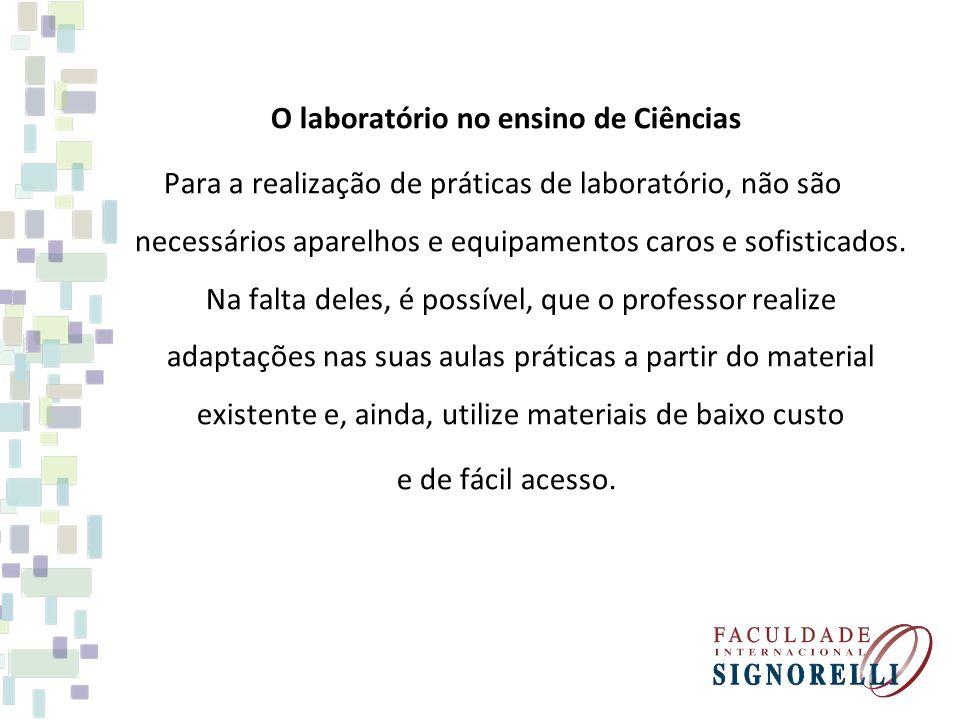 O laboratório no ensino de Ciências Para a realização de práticas de laboratório, não são necessários aparelhos e equipamentos caros e sofisticados. N