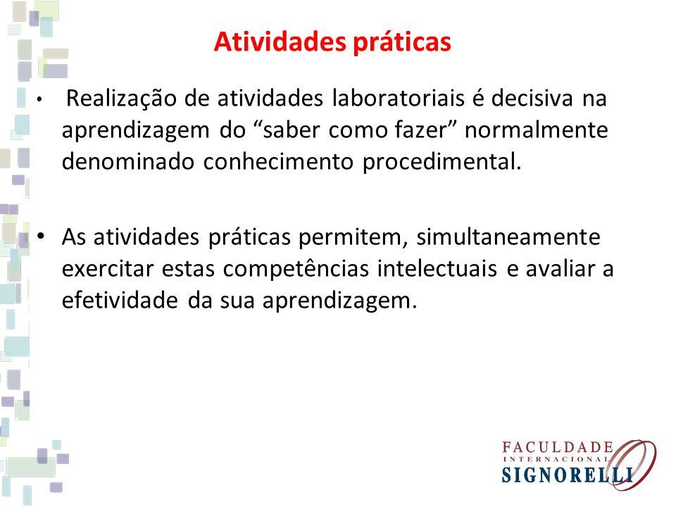 Atividades práticas Realização de atividades laboratoriais é decisiva na aprendizagem do saber como fazer normalmente denominado conhecimento procedim