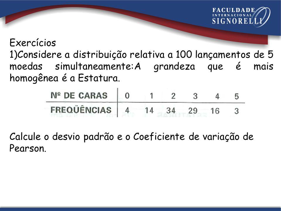 Exercícios 1)Considere a distribuição relativa a 100 lançamentos de 5 moedas simultaneamente:A grandeza que é mais homogênea é a Estatura. Calcule o d