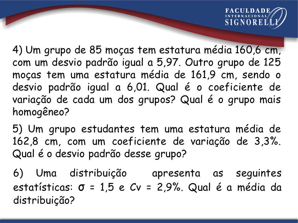 4) Um grupo de 85 moças tem estatura média 160,6 cm, com um desvio padrão igual a 5,97. Outro grupo de 125 moças tem uma estatura média de 161,9 cm, s