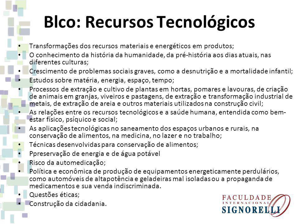 Blco: Recursos Tecnológicos Transformações dos recursos materiais e energéticos em produtos; O conhecimento da história da humanidade, da pré-história