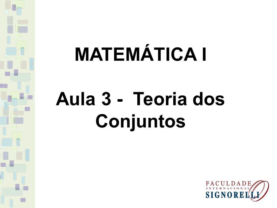 MATEMÁTICA I Aula 3 - Teoria dos Conjuntos