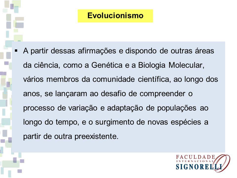 A partir dessas afirmações e dispondo de outras áreas da ciência, como a Genética e a Biologia Molecular, vários membros da comunidade científica, ao