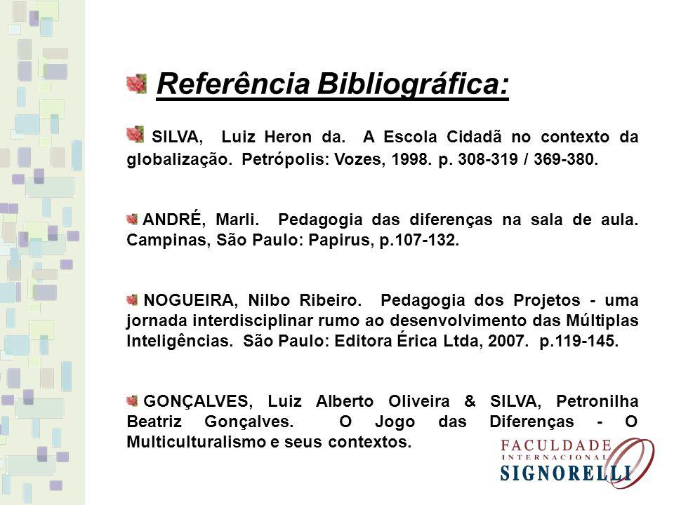 Referência Bibliográfica: SILVA, Luiz Heron da. A Escola Cidadã no contexto da globalização. Petrópolis: Vozes, 1998. p. 308-319 / 369-380. ANDRÉ, Mar