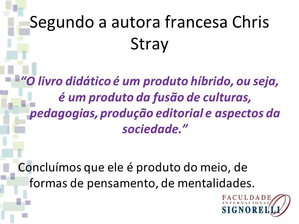 Segundo a autora francesa Chris Stray O livro didático é um produto híbrido, ou seja, é um produto da fusão de culturas, pedagogias, produção editoria
