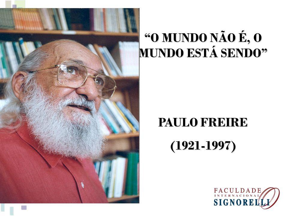O MUNDO NÃO É, O MUNDO ESTÁ SENDO PAULO FREIRE (1921-1997)