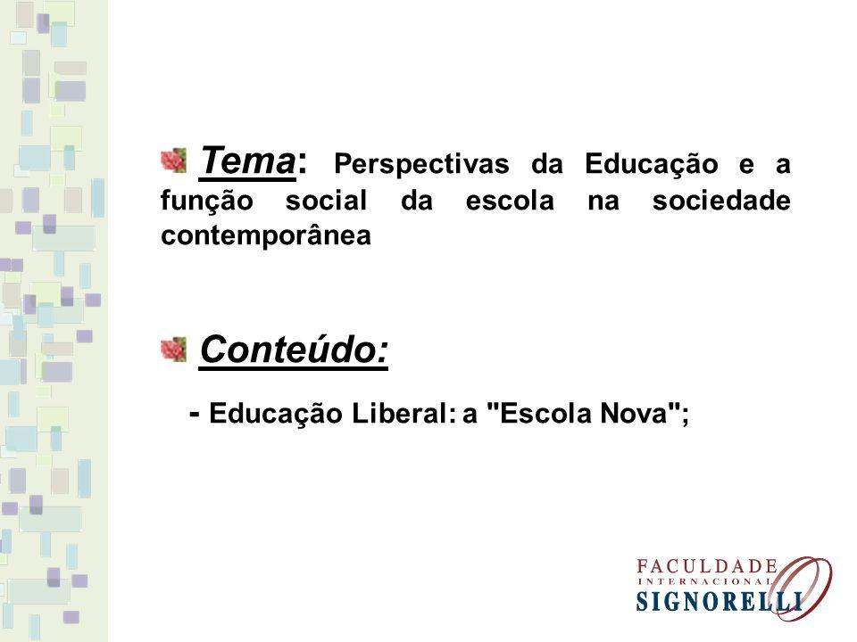 Tema: Perspectivas da Educação e a função social da escola na sociedade contemporânea Conteúdo: - Educação Liberal: a