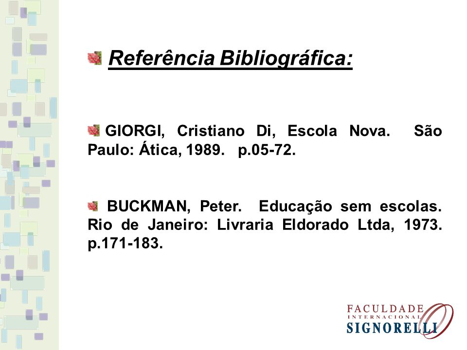 Referência Bibliográfica: GIORGI, Cristiano Di, Escola Nova. São Paulo: Ática, 1989. p.05-72. BUCKMAN, Peter. Educação sem escolas. Rio de Janeiro: Li