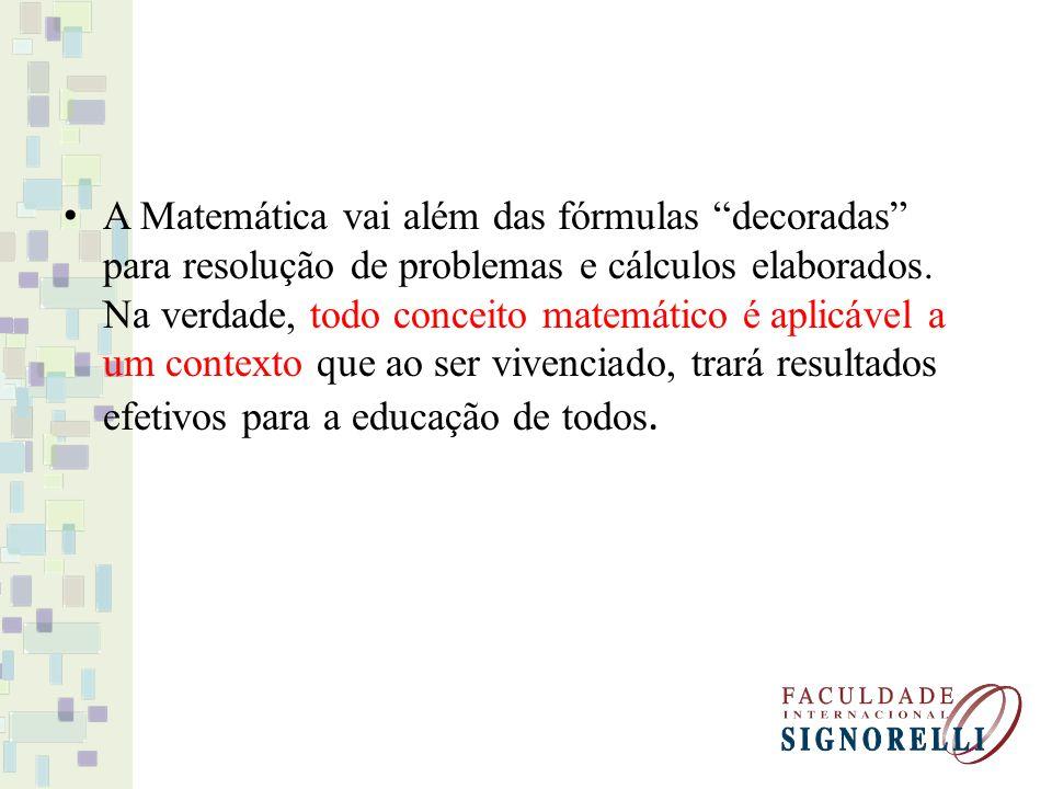 A Matemática vai além das fórmulas decoradas para resolução de problemas e cálculos elaborados. Na verdade, todo conceito matemático é aplicável a um