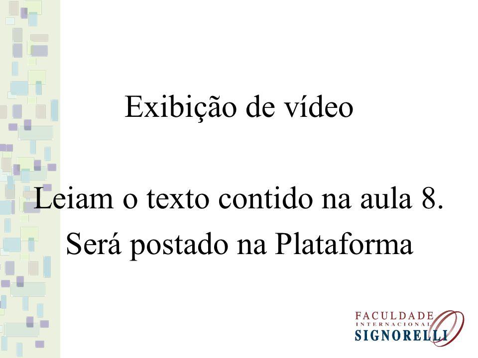 Exibição de vídeo Leiam o texto contido na aula 8. Será postado na Plataforma