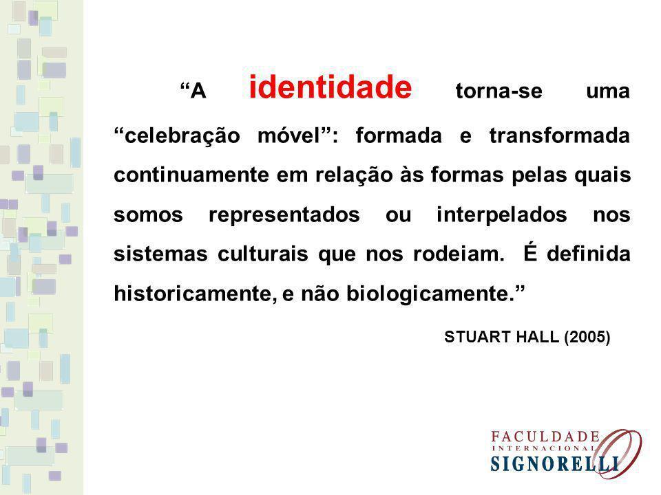 A identidade torna-se uma celebração móvel: formada e transformada continuamente em relação às formas pelas quais somos representados ou interpelados