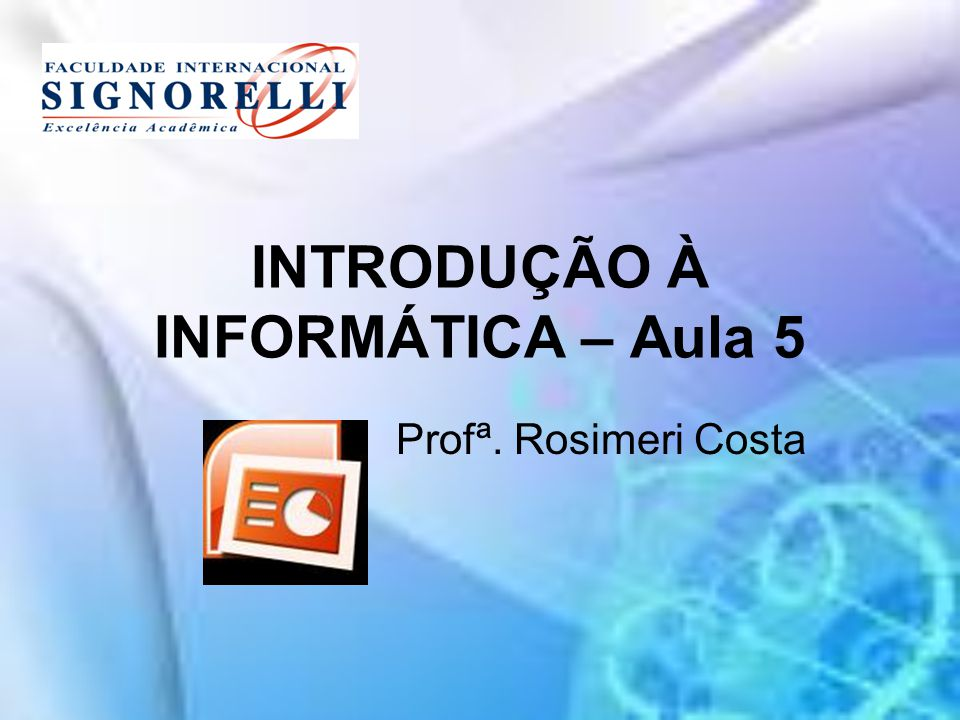 INTRODUÇÃO À INFORMÁTICA – Aula 5 Profª. Rosimeri Costa