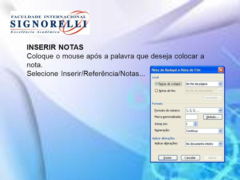INSERIR NOTAS Coloque o mouse após a palavra que deseja colocar a nota. Selecione Inserir/Referência/Notas...