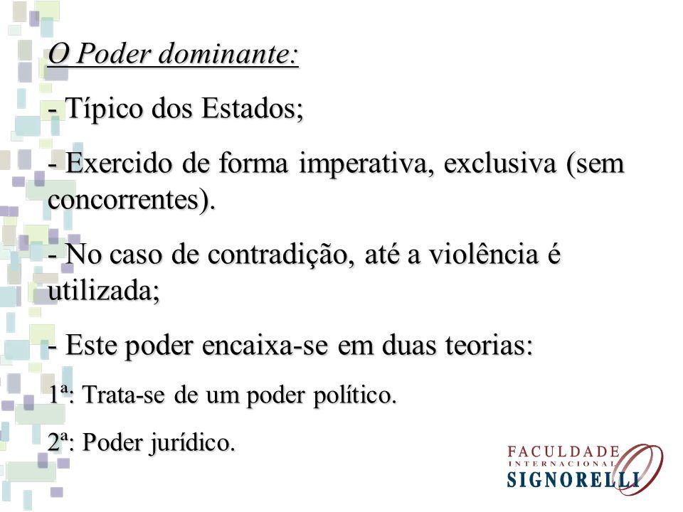 O Poder dominante: - Típico dos Estados; - Exercido de forma imperativa, exclusiva (sem concorrentes). - No caso de contradição, até a violência é uti