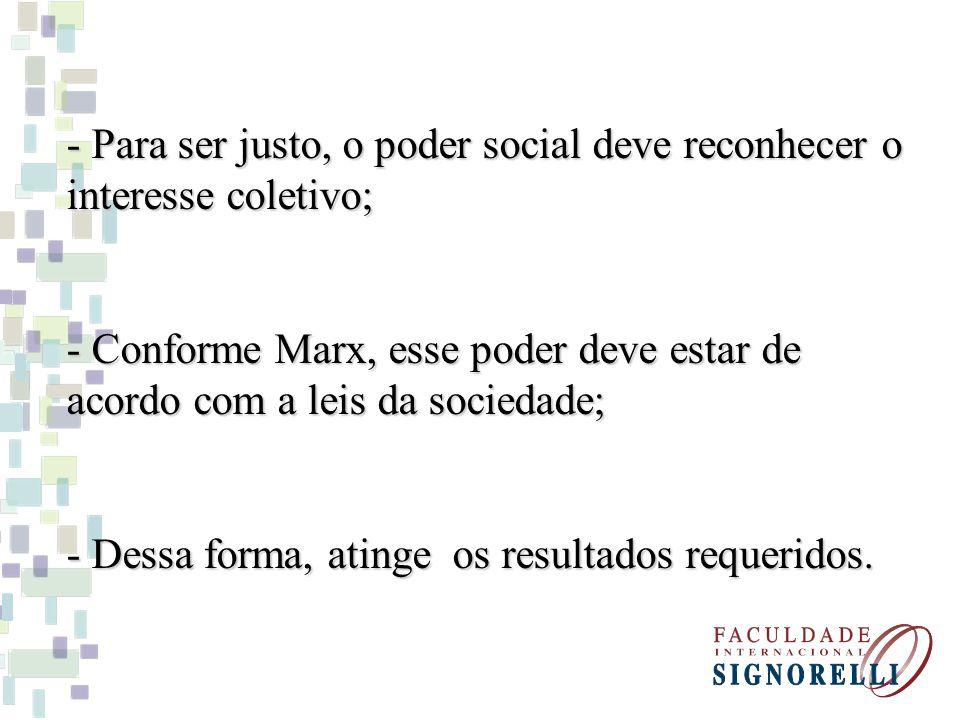 - Para ser justo, o poder social deve reconhecer o interesse coletivo; - Conforme Marx, esse poder deve estar de acordo com a leis da sociedade; - Dessa forma, atinge os resultados requeridos.