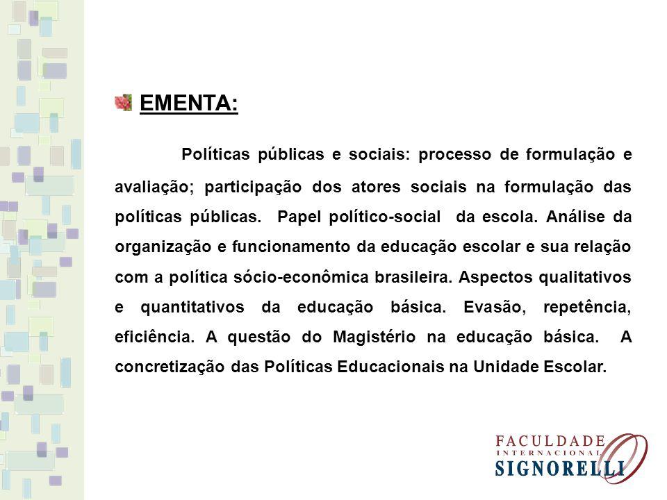 EMENTA: Políticas públicas e sociais: processo de formulação e avaliação; participação dos atores sociais na formulação das políticas públicas. Papel