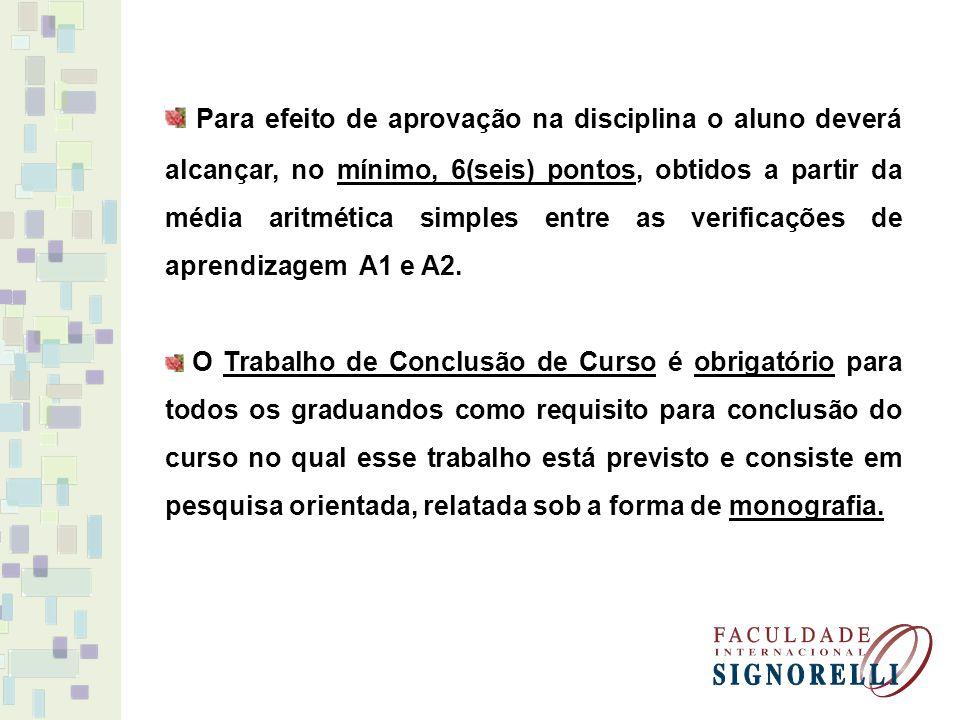 Para efeito de aprovação na disciplina o aluno deverá alcançar, no mínimo, 6(seis) pontos, obtidos a partir da média aritmética simples entre as verif
