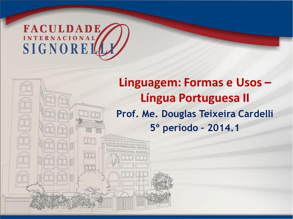 Linguagem: Formas e Usos – Língua Portuguesa II Prof.