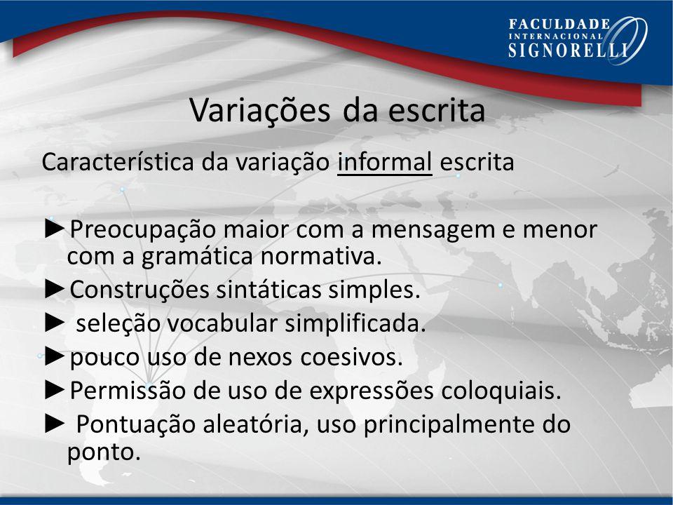 Variações da fala Característica da variação oratória oral Frases de estruturação sintática rebuscada. Seleção vocabular ainda mais acurada - o repert