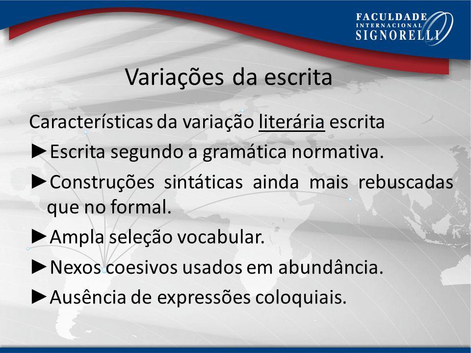 Variações da escrita Características da variação formal escrita Preocupação tanto com a mensagem quanto com a gramática normativa. Construções sintáti