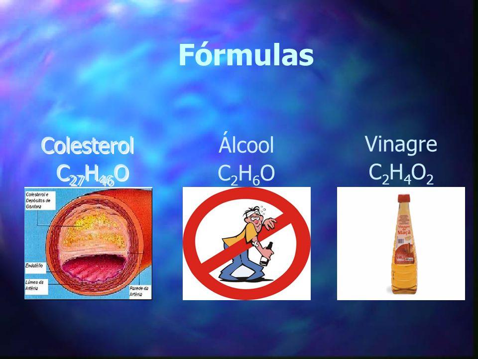 Fórmulas Colesterol C 27 H 46 O Colesterol C 27 H 46 O Álcool C2H6OC2H6O Vinagre C2H4O2C2H4O2
