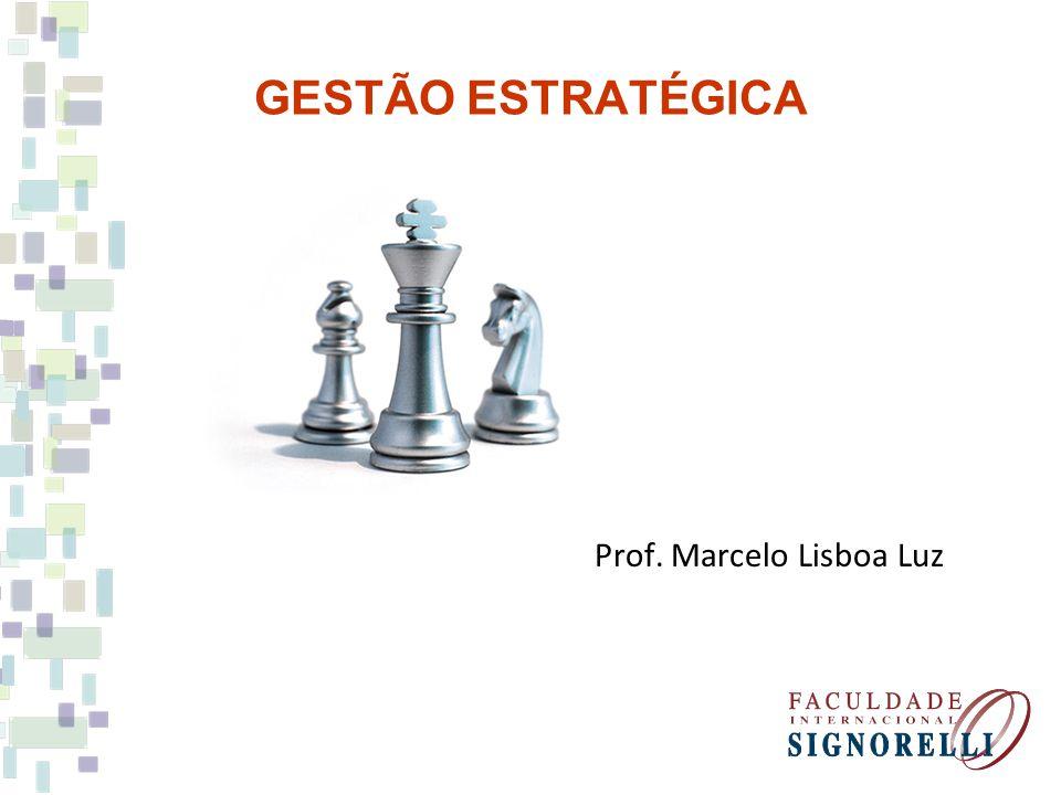 GESTÃO ESTRATÉGICA Prof. Marcelo Lisboa Luz