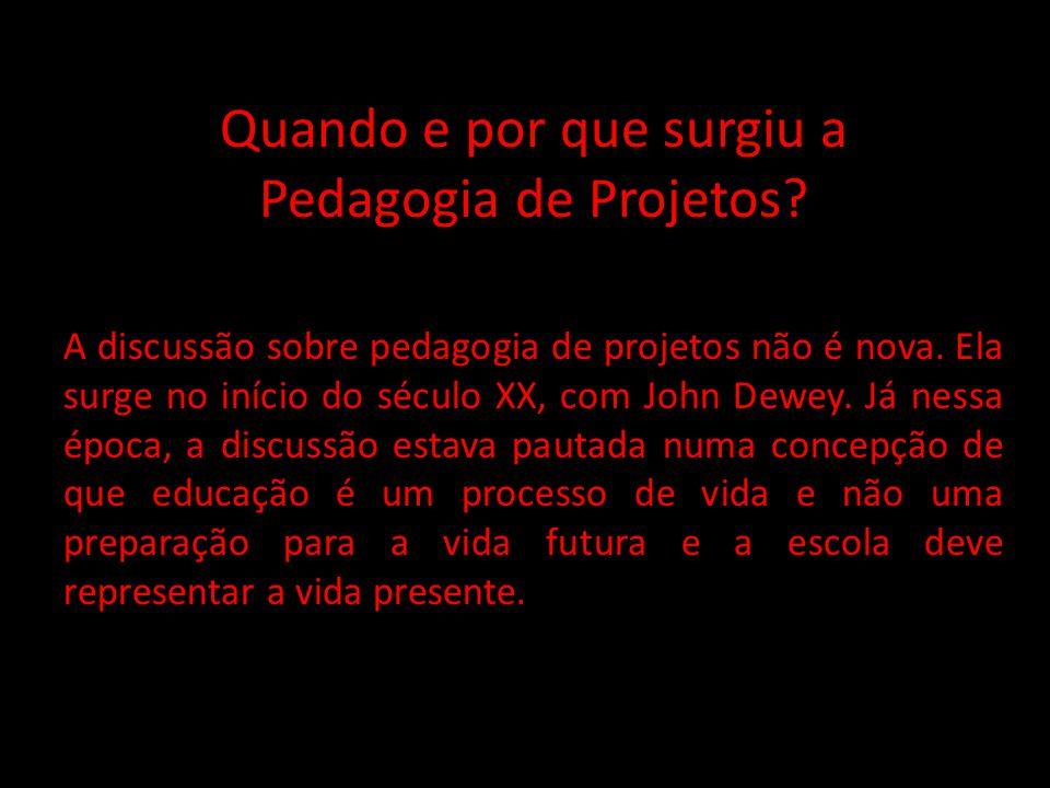 Quando e por que surgiu a Pedagogia de Projetos? A discussão sobre pedagogia de projetos não é nova. Ela surge no início do século XX, com John Dewey.