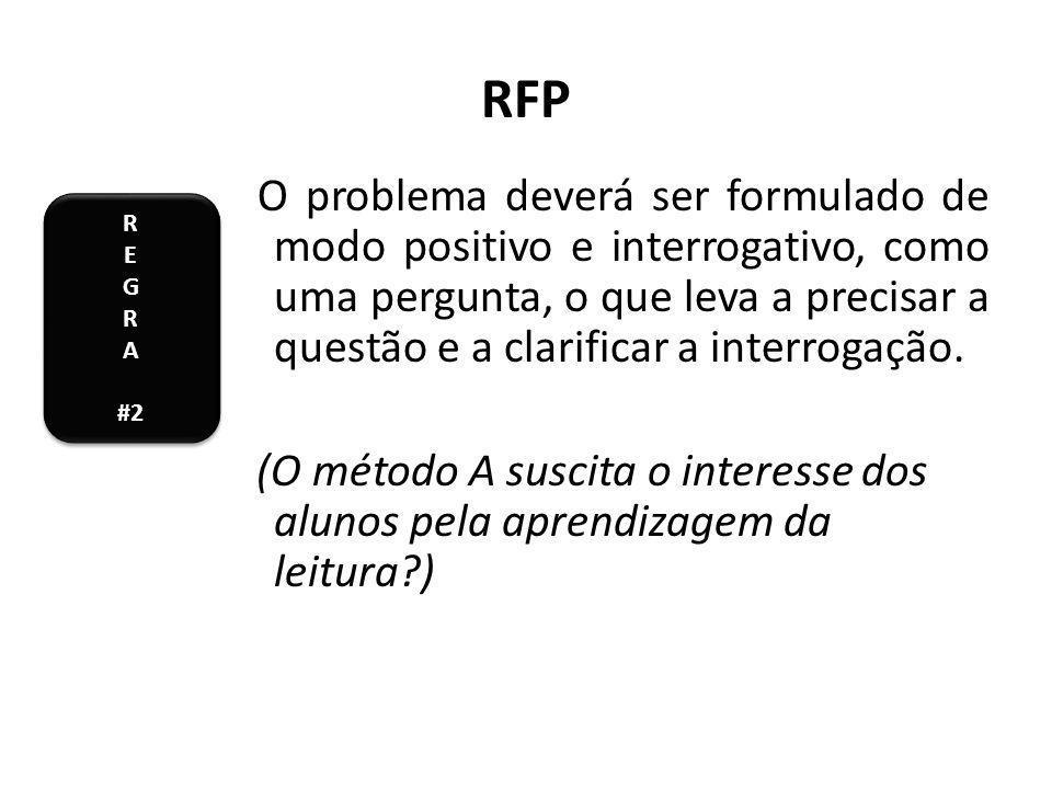 RFP O problema deverá ser formulado de modo positivo e interrogativo, como uma pergunta, o que leva a precisar a questão e a clarificar a interrogação.