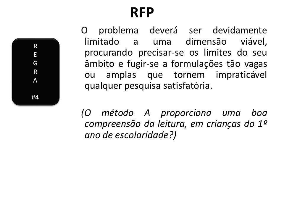 RFP O problema deverá ser devidamente limitado a uma dimensão viável, procurando precisar-se os limites do seu âmbito e fugir-se a formulações tão vagas ou amplas que tornem impraticável qualquer pesquisa satisfatória.