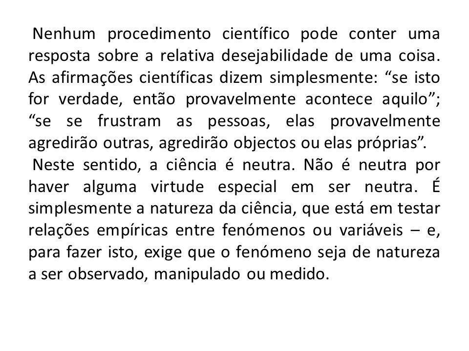 Nenhum procedimento científico pode conter uma resposta sobre a relativa desejabilidade de uma coisa.