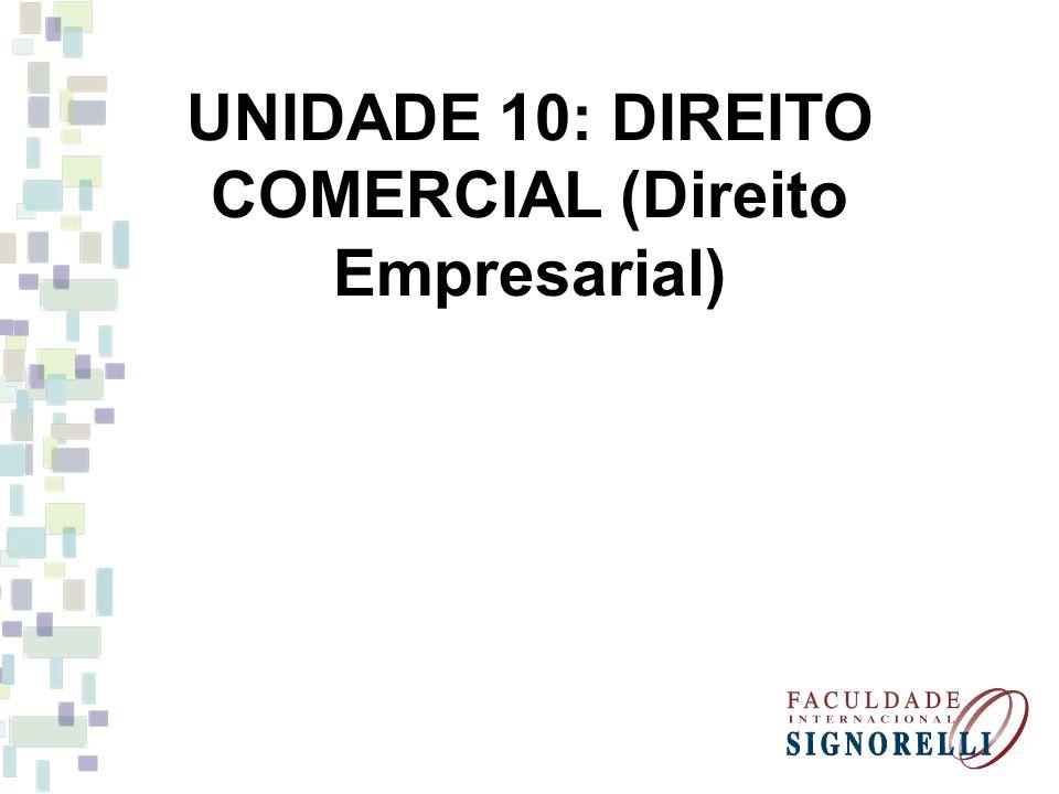 UNIDADE 10: DIREITO COMERCIAL (Direito Empresarial)