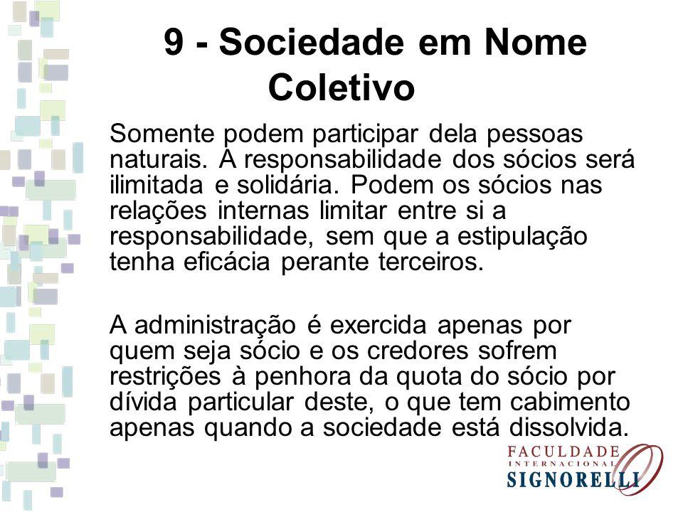 9 - Sociedade em Nome Coletivo Somente podem participar dela pessoas naturais. A responsabilidade dos sócios será ilimitada e solidária. Podem os sóci