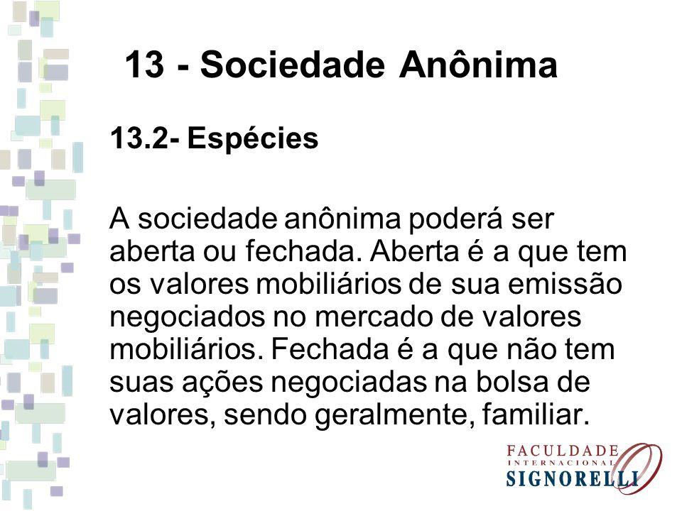 13 - Sociedade Anônima 13.2- Espécies A sociedade anônima poderá ser aberta ou fechada. Aberta é a que tem os valores mobiliários de sua emissão negoc