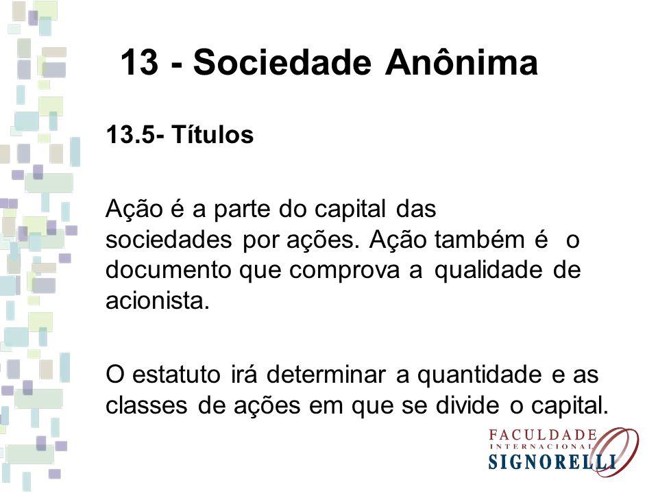 13 - Sociedade Anônima 13.5- Títulos Ação é a parte do capital das sociedades por ações. Ação também é o documento que comprova a qualidade de acionis
