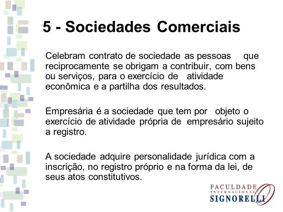 5 - Sociedades Comerciais Celebram contrato de sociedade as pessoas que reciprocamente se obrigam a contribuir, com bens ou serviços, para o exercício