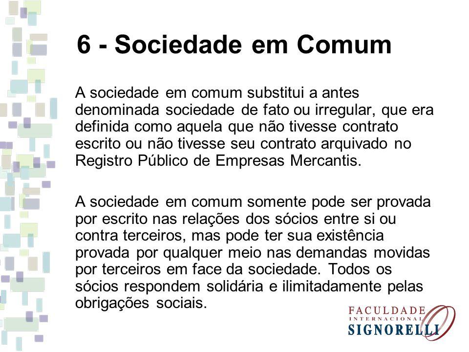 6 - Sociedade em Comum A sociedade em comum substitui a antes denominada sociedade de fato ou irregular, que era definida como aquela que não tivesse