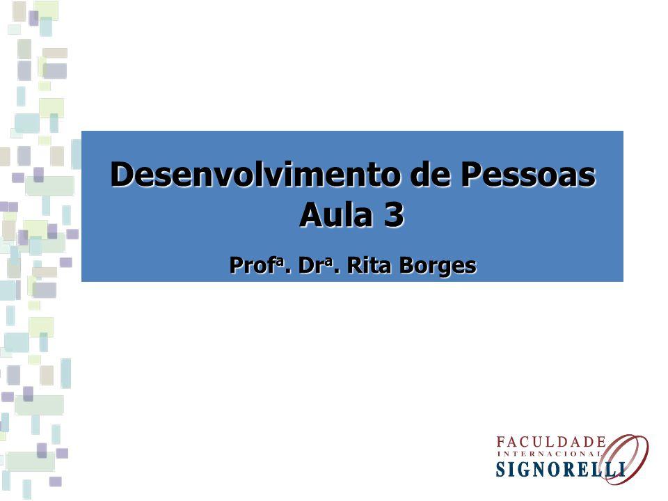 Desenvolvimento de Pessoas Aula 3 Prof a. Dr a. Rita Borges