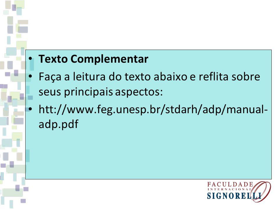 Texto Complementar Faça a leitura do texto abaixo e reflita sobre seus principais aspectos: htt://www.feg.unesp.br/stdarh/adp/manual- adp.pdf
