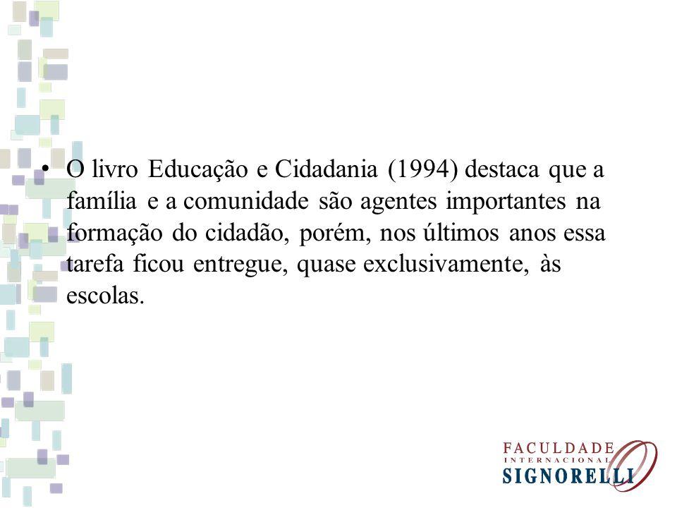 O livro Educação e Cidadania (1994) destaca que a família e a comunidade são agentes importantes na formação do cidadão, porém, nos últimos anos essa