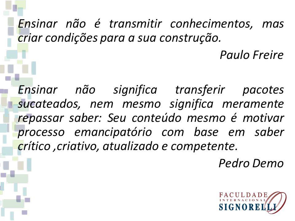 Ensinar não é transmitir conhecimentos, mas criar condições para a sua construção. Paulo Freire Ensinar não significa transferir pacotes sucateados, n