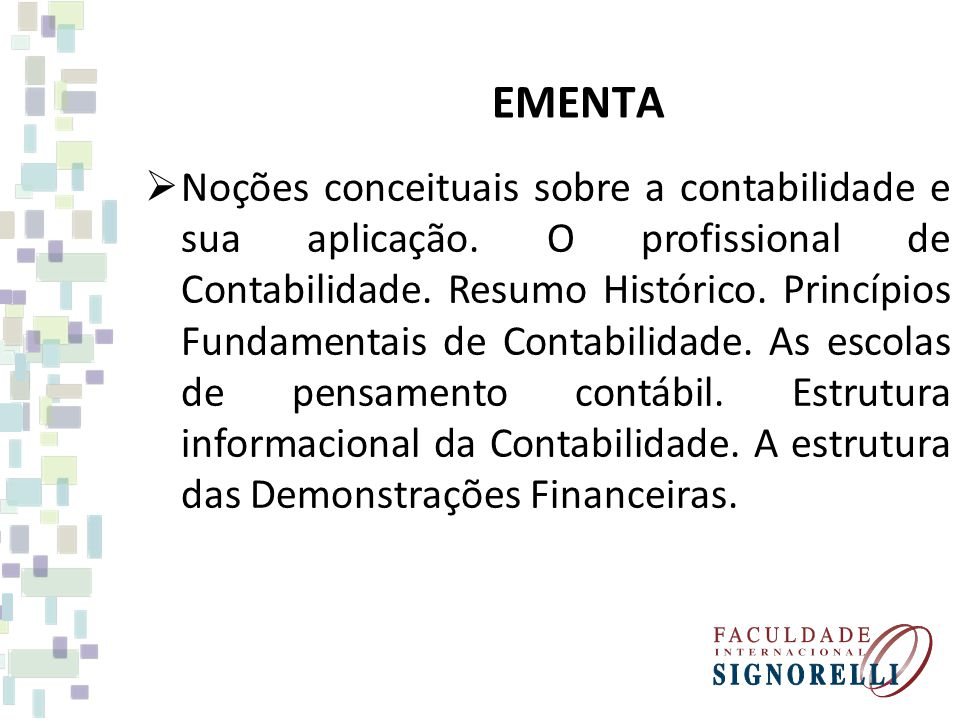 EMENTA Noções conceituais sobre a contabilidade e sua aplicação. O profissional de Contabilidade. Resumo Histórico. Princípios Fundamentais de Contabi
