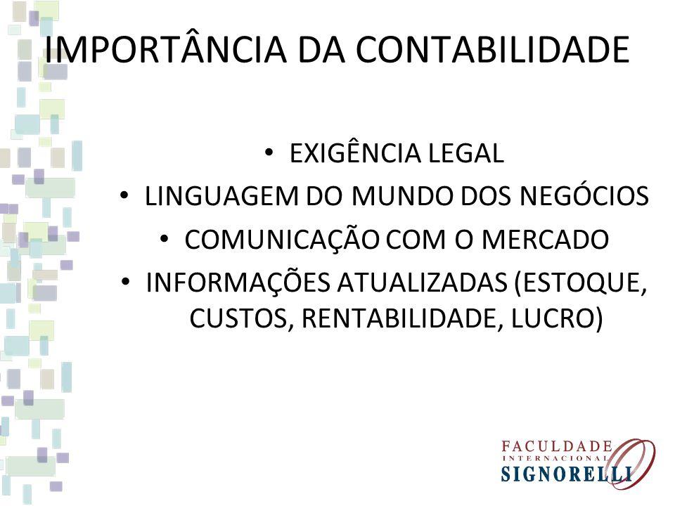 EXIGÊNCIA LEGAL LINGUAGEM DO MUNDO DOS NEGÓCIOS COMUNICAÇÃO COM O MERCADO INFORMAÇÕES ATUALIZADAS (ESTOQUE, CUSTOS, RENTABILIDADE, LUCRO) IMPORTÂNCIA DA CONTABILIDADE