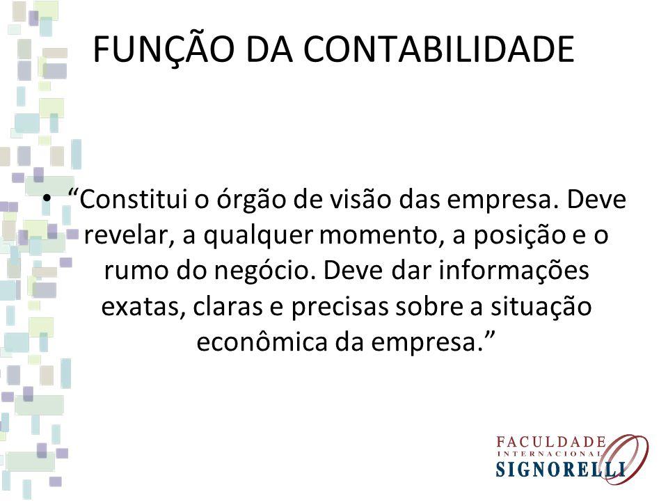 FUNÇÃO DA CONTABILIDADE Constitui o órgão de visão das empresa.