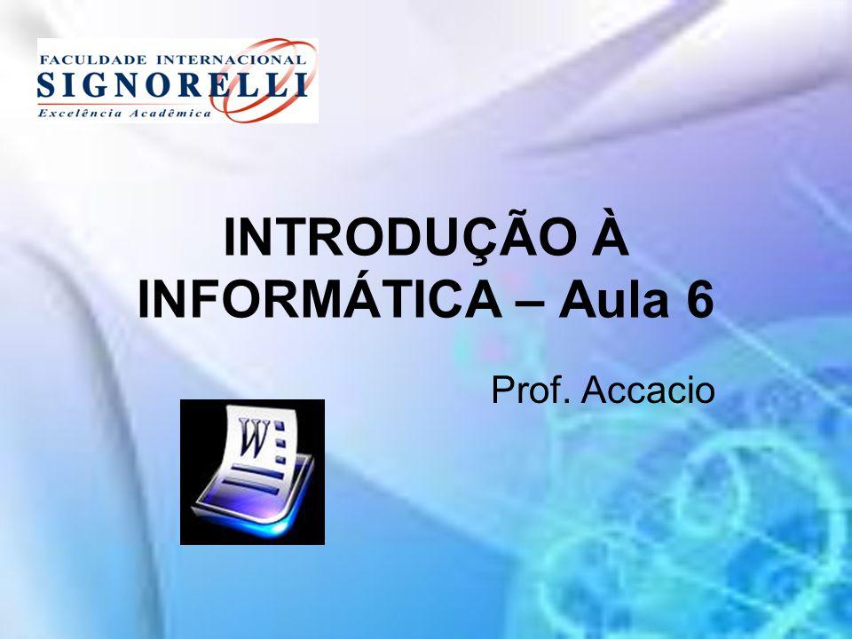 INTRODUÇÃO À INFORMÁTICA – Aula 6 Prof. Accacio
