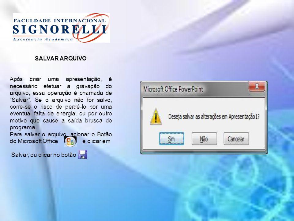 SALVAR ARQUIVO Após criar uma apresentação, é necessário efetuar a gravação do arquivo, essa operação é chamada de Salvar.