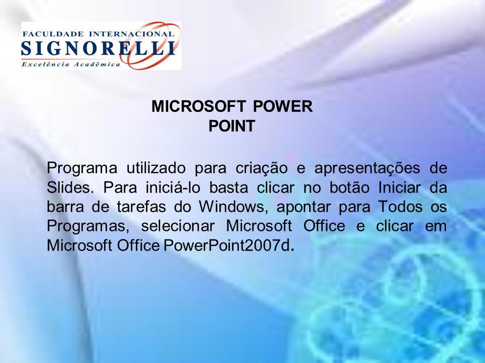 MICROSOFT POWER POINT Programa utilizado para criação e apresentações de Slides.