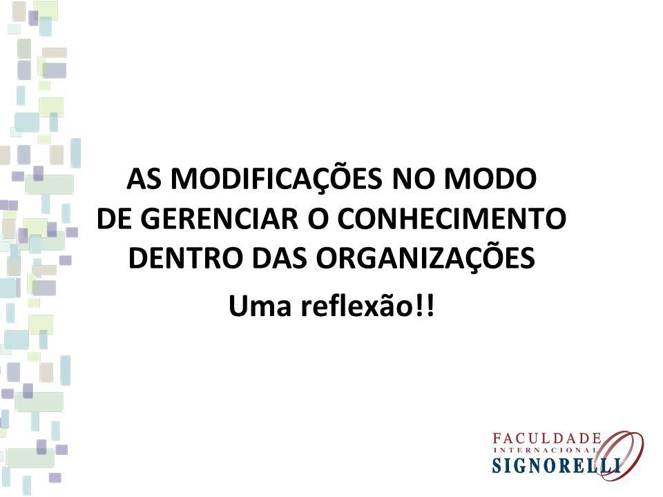 AS MODIFICAÇÕES NO MODO DE GERENCIAR O CONHECIMENTO DENTRO DAS ORGANIZAÇÕES Uma reflexão!!