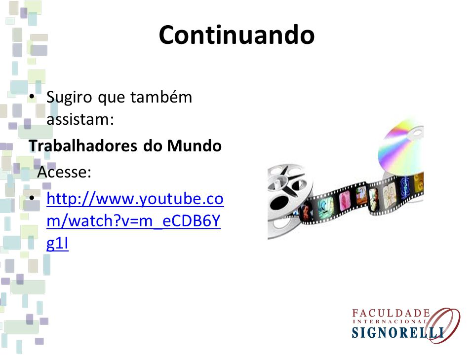 Continuando Sugiro que também assistam: Trabalhadores do Mundo Acesse: http://www.youtube.co m/watch?v=m_eCDB6Y g1I http://www.youtube.co m/watch?v=m_eCDB6Y g1I