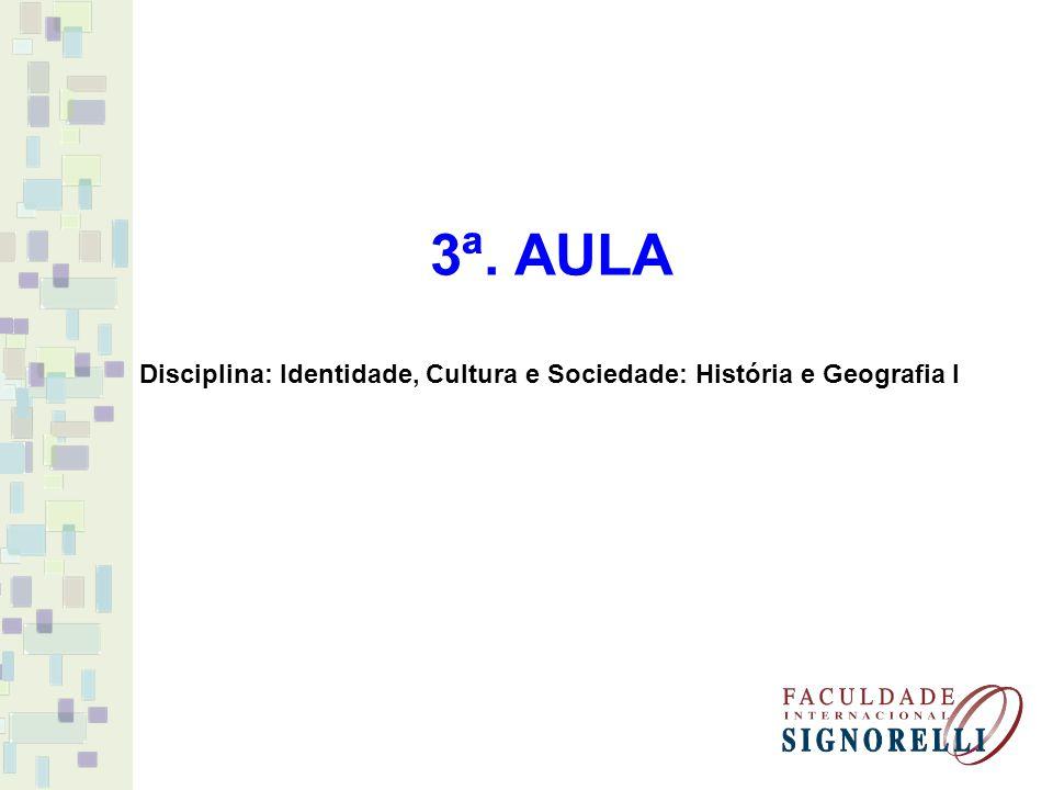 3ª. AULA Disciplina: Identidade, Cultura e Sociedade: História e Geografia I